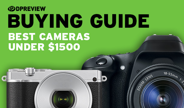 2019 Buying Guide: Best cameras under $1500: Digital Photography Review