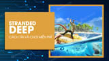 The Epic Games Store gives free Stranded Deep
