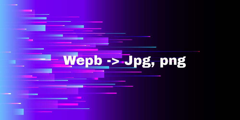 How to convert webp image format to jpg or png simple format